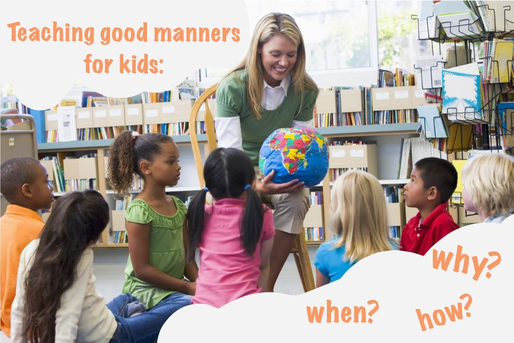 Teaching Good Manners For Kids: Why, How And When?